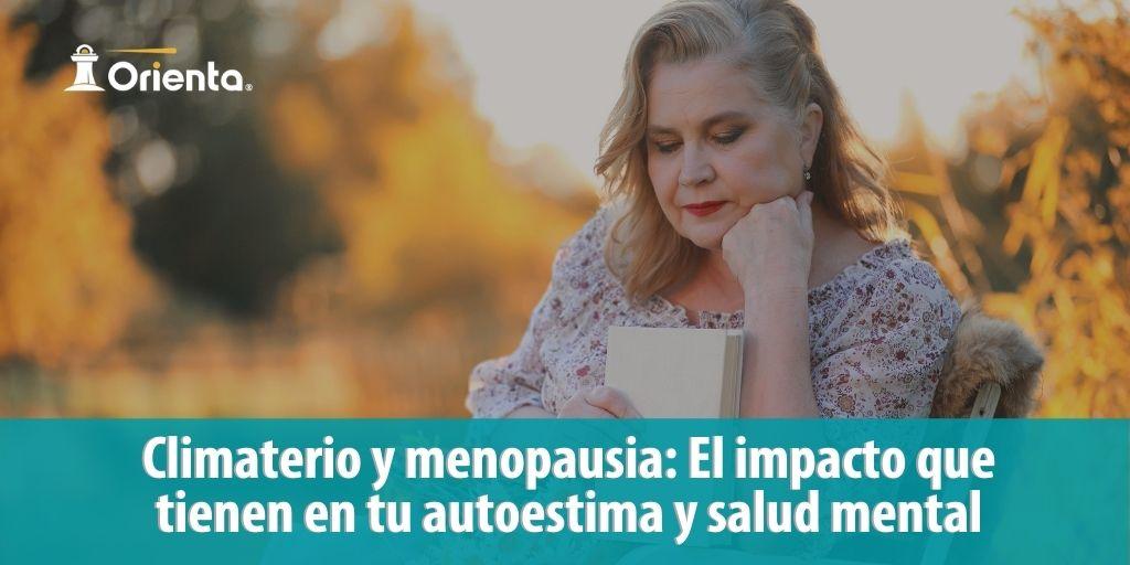 Climaterio, menopausia y el impacto que tienen en tu autoestima y salud mental