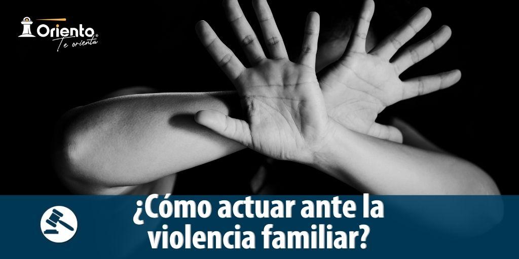 ¿Cómo actuar ante la violencia familiar?